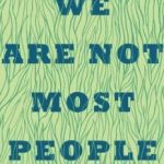 Read the review of We Are Not Most People