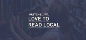 The words 'Writing WA Love to Read Local' superimposed over an image of a woman looking up at a shelf of books.