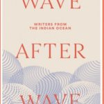 Read the review of Wave after Wave: Writers from the Indian Ocean
