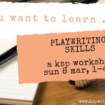 Image: Pen and Paper on a desk. Words: So you want to learn ... playwriting skills a ksp workshop sun 8 mar, 1 - 4