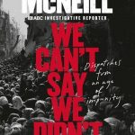 Read the Book Club notes for We Can't Say We Didn't Know: Dispatches from an Age of Impunity, Sophie McNeill (ABC Books)
