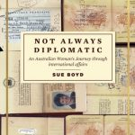 Read the review of Not Always Diplomatic: An Australian Woman's Journey through International Affairs