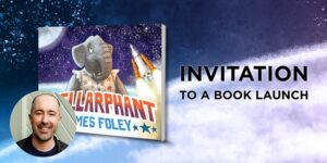 """ID: a headshot of author/illustrator James Foley, the book cover of Stellarphant and the words """"Invitation to a book launch""""."""