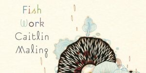ID: a partial book cover of Fish Work by Caitlin Maling